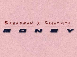 Breadman Borotho – Money Ft. Creativity